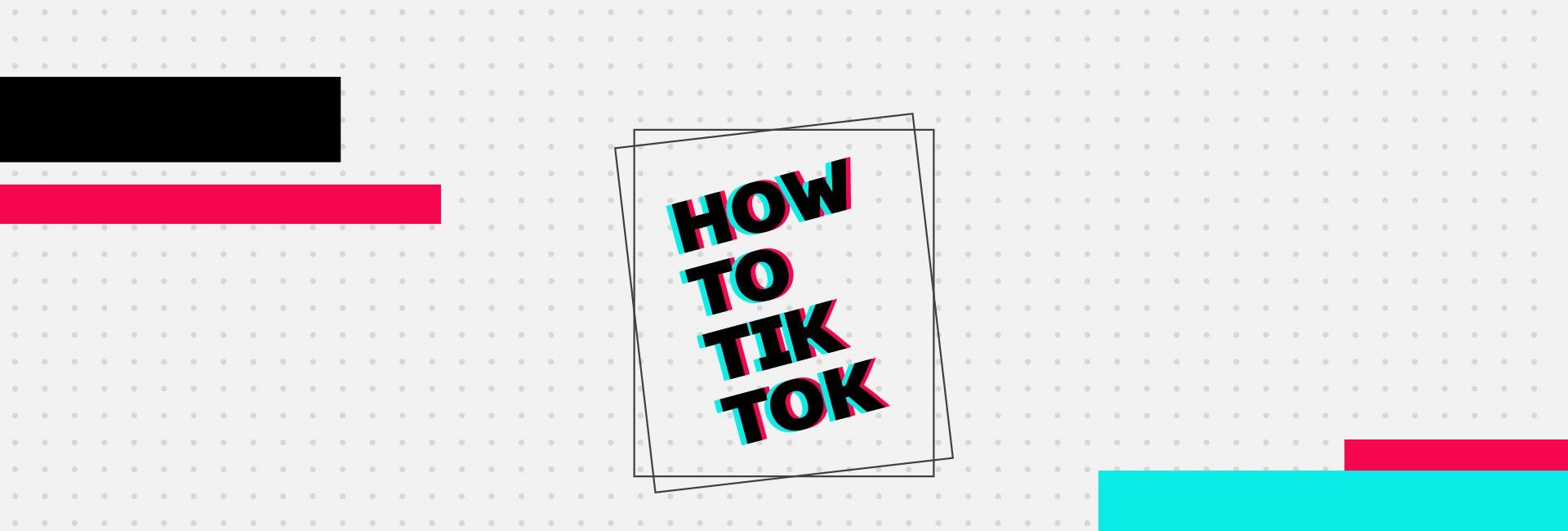 How To TikTok